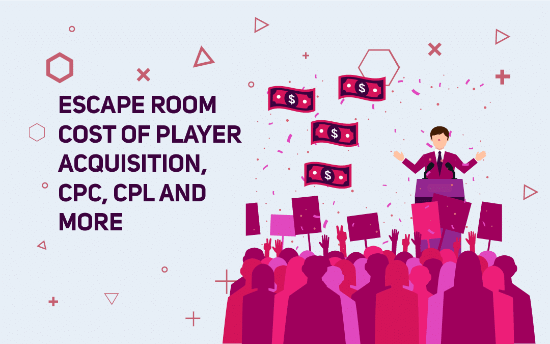 Escape Room Cost of Player Acquisition, CPC, CPL and More
